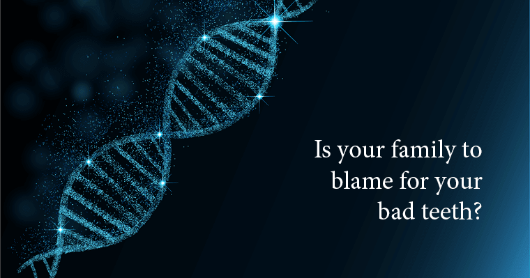 Is your family to blame for your bad teeth?